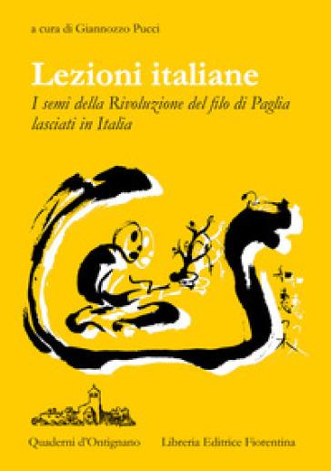 Lezioni Italiane. I semi della Rivoluzione del filo di paglia lasciati in Italia - Giannozzo Pucci | Thecosgala.com
