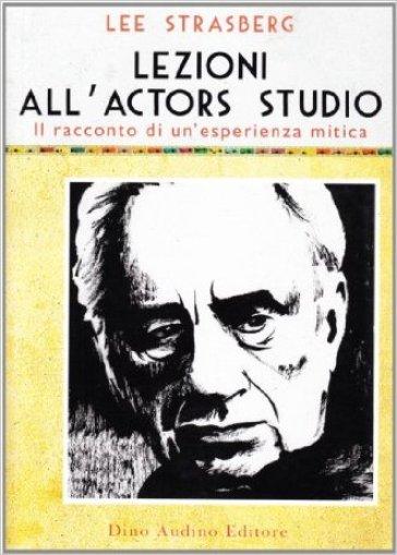 Lezioni all'Actors Studio. Le registrazioni originali di un'esperienza mitica - Lee Strasberg | Thecosgala.com