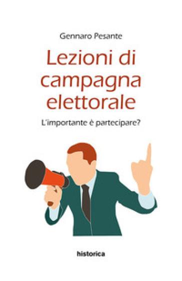 Lezioni di campagna elettorale. L'importante è partecipare? - Gennaro Pesante |