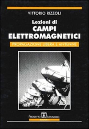 Lezioni di campi elettromagnetici. Propagazione libera e antenne - Vittorio Rizzoli |