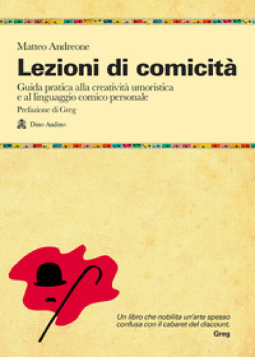 Lezioni di comicità. Guida pratica per allenare creatività umoristica e linguaggio comico personali - Matteo Andreone | Thecosgala.com