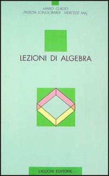 Lezioni di algebra - Mario Curzio | Thecosgala.com