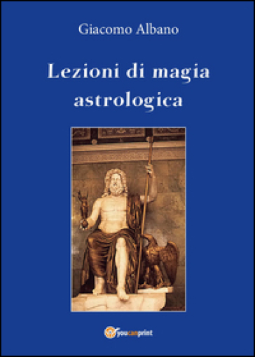 Lezioni di magia astrologica - Giacomo Albano | Rochesterscifianimecon.com