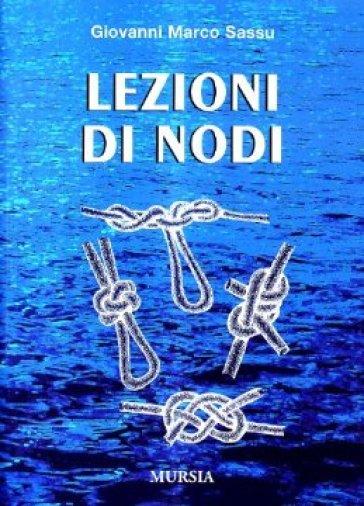 Lezioni di nodi - Giovanni Marco Sassu |
