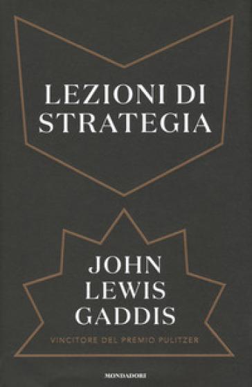 Lezioni di strategia - John Lewis Gaddis | Rochesterscifianimecon.com