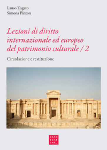 Lezioni di diritto internazionale ed europeo del patrimonio culturale. Protezione e salvaguardia. 2: Circolazione e restituzione - Lauso Zagato | Jonathanterrington.com