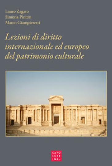 Lezioni di diritto internazionale ed europeo del patrimonio culturale. Protezione e salvaguardia - Lauso Zagato   Rochesterscifianimecon.com