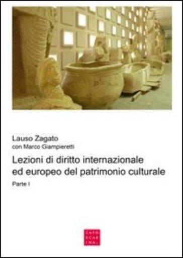Lezioni di diritto internazionale ed europeo del patrimonio culturale. 1. - Lauso Zagato   Rochesterscifianimecon.com