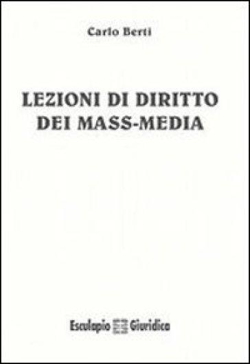 Lezioni di diritto dei mass media - Carlo Berti | Rochesterscifianimecon.com
