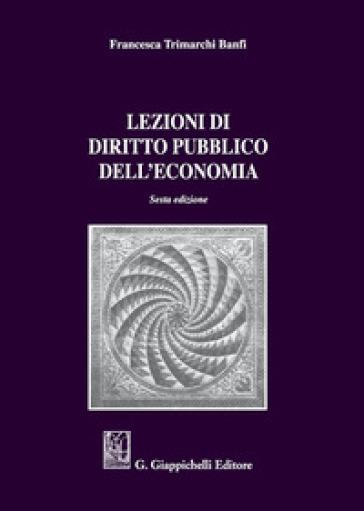 Lezioni di diritto pubblico dell'economia - Francesca Trimarchi Banfi |