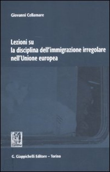 Lezioni su la disciplina dell'immigrazione irregolare nell'Unione Europea - Giovanni Cellamare | Rochesterscifianimecon.com