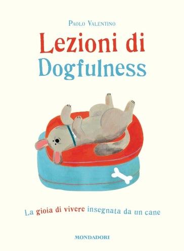 Lezioni di dogfulness. La gioia di vivere insegnata da un cane - Paolo Valentino pdf epub