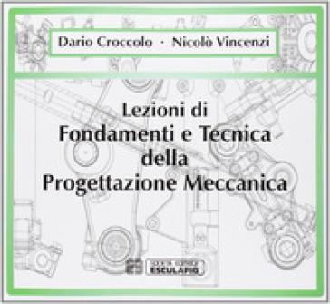 Lezioni di fondamenti e tecnica della progettazione meccanica - Dario Croccolo |