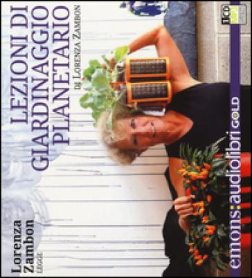 Lezioni di giardinaggio planetario letto da Lorenza Zambon. Audiolibro. CD Audio formato MP3 - Lorenza Zambon   Thecosgala.com