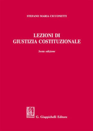 Lezioni di giustizia costituzionale - Stefano Maria Cicconetti |