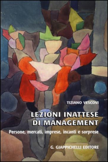 Lezioni inattese di management. Persone, mercati, imprese, incanti e sorprese - Tiziano Vescovi pdf epub