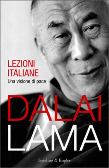 Lezioni italiane. Una visione di pace - Dalai Lama |