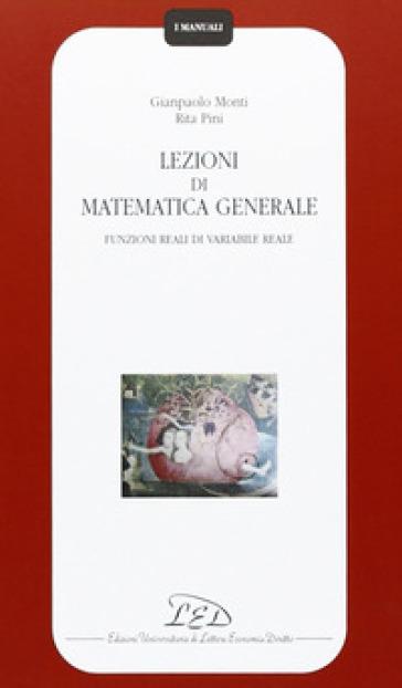 Lezioni di matematica generale. Funzioni reali di variabile reale - Gianpaolo Monti | Thecosgala.com