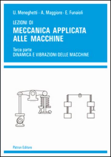Lezioni di meccanica applicata alle macchine. 3: Dinamica e vibrazioni delle macchine - Umberto Meneghetti pdf epub