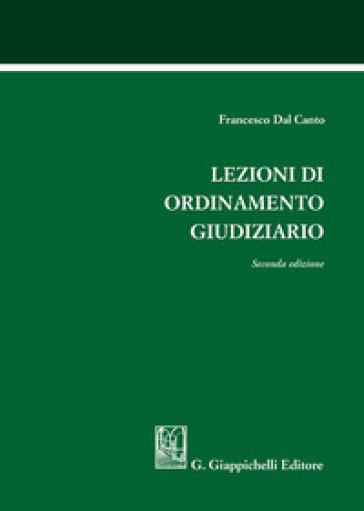 Lezioni di ordinamento giudiziario - Francesco Dal Canto | Rochesterscifianimecon.com