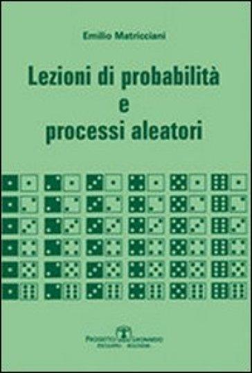 Lezioni di probabilità e processi aleatori - Emilio Matricciani |