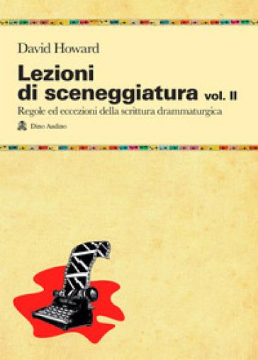 Lezioni di sceneggiatura. 2.Utilizzare le strutture drammaturgiche, dalle classiche a quelle oltre le regole