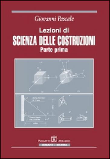 Lezioni di scienza delle costruzioni. 1. - Giovanni Pascale  