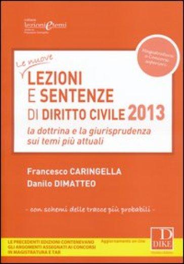Lezioni e sentenze di diritto civile 2013. La dottrina e la giurisprudenza sui temi più attuali - Francesco Caringella | Thecosgala.com