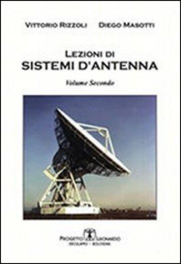 Lezioni di sistemi di antenna. 2. - Vittorio Rizzoli  
