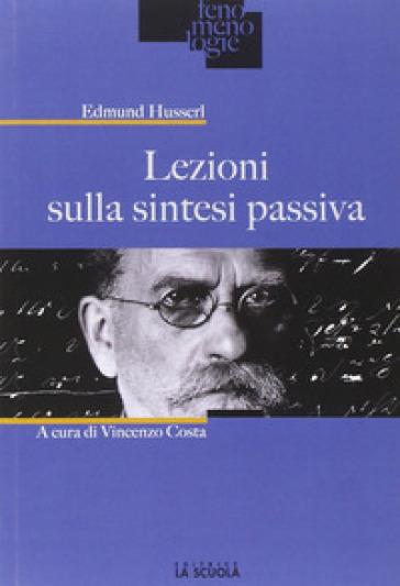 Lezioni sulla sintesi passiva - Edmund Husserl |