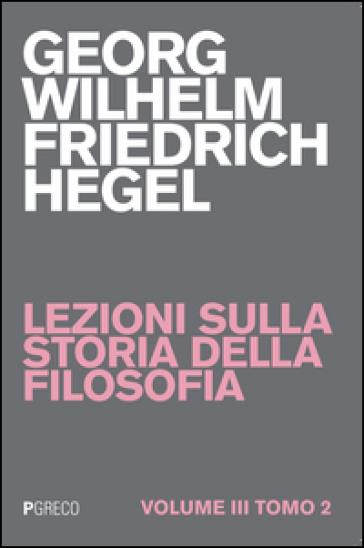 Lezioni sulla storia della filosofia. 3. - Georg Wilhelm Friedrich Hegel | Rochesterscifianimecon.com