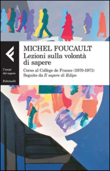 Lezioni sulla volontà di sapere. Corso al Collège de France (1970-1971). Seguito da «Il sapere di Edipo» - Michel Foucault  