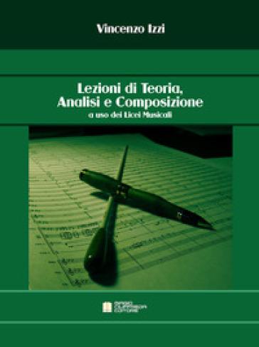 Lezioni di teoria, analisi e composizione a uso dei licei musicali - Vincenzo Izzi | Rochesterscifianimecon.com