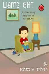 Liam s Gift: A Heartwarming Story with an Easy Loom Knitting Pattern