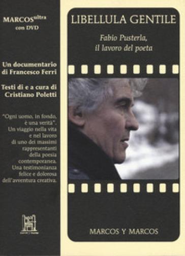 Libellula gentile. Fabio Pusterla, il lavoro del poeta. Con DVD video