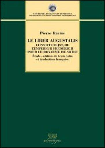 Le Liber Augustalis. Constitutions de l'empereur Frédéric II pour le royame de Sicilie - Pierre Racine | Ericsfund.org