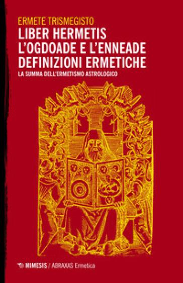 Liber hermetis-L'ogdoade e l'enneade. Definizioni ermetiche. La summa dell'ermetismo astrologico - Ermete Trismegisto | Thecosgala.com
