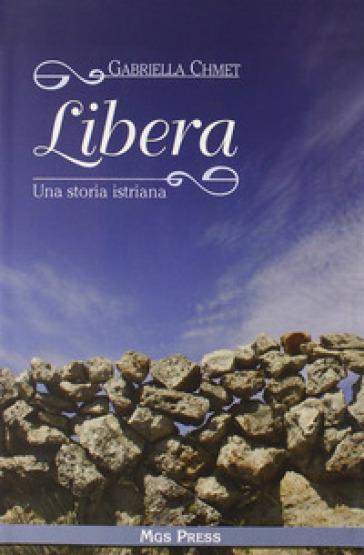 Libera. Una storia istriana - Gabriella Chmet | Kritjur.org