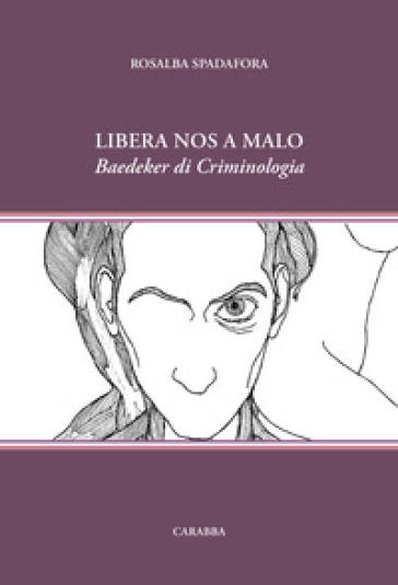 Libera nos a malo. Baedeker di Criminologia - Spadafora Rosalba pdf epub