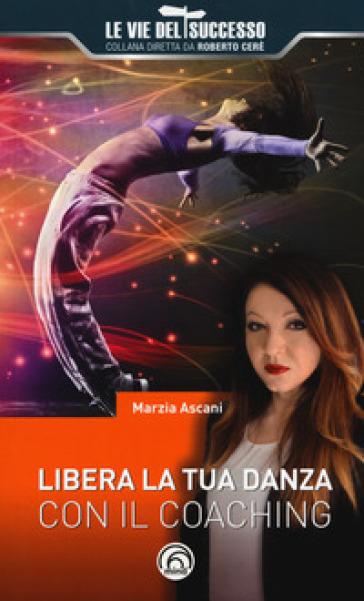 Libera la tua danza con il coaching - Marzia Ascani  