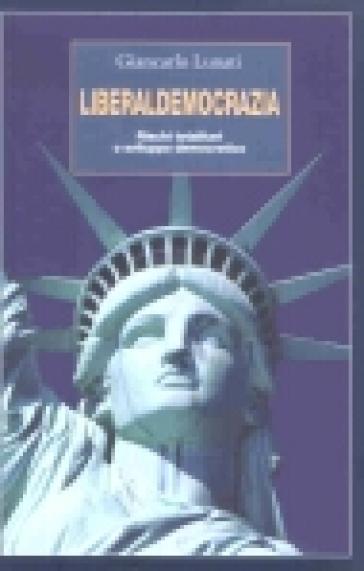 Liberaldemocrazia. Rischi totalitari o sviluppo democratico - Giancarlo Lunati | Kritjur.org