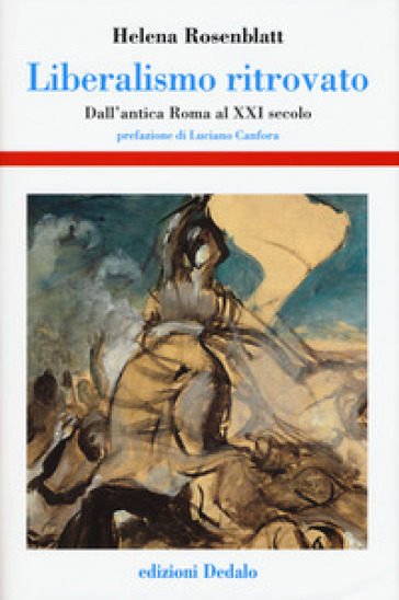 Liberalismo ritrovato. Dall'antica Roma al XXI secolo - Helena Rosenblatt | Jonathanterrington.com