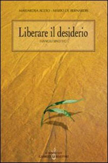 Liberare il desiderio. I vangeli sinottici - M. Rosa Aceto | Kritjur.org