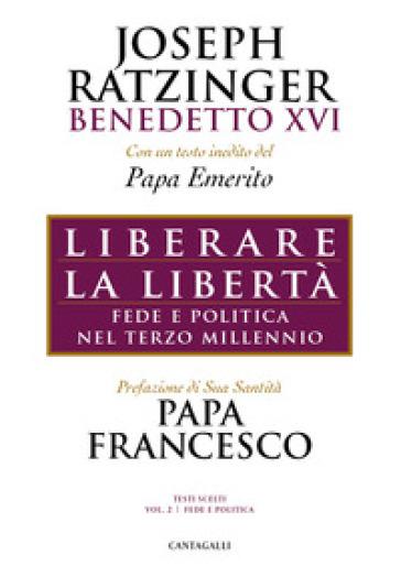 Liberare la libertà. Fede e politica nel terzo millennio - Benedetto XVI (Papa Joseph Ratzinger) |