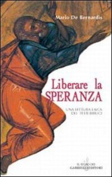 Liberare la speranza. Una lettura laica dei testi biblici - Mario De Bernardis |