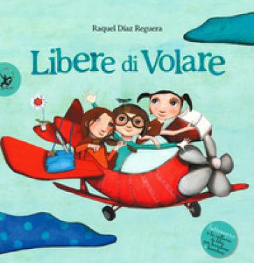 Libere di volare - Raquel Diaz Reguera |