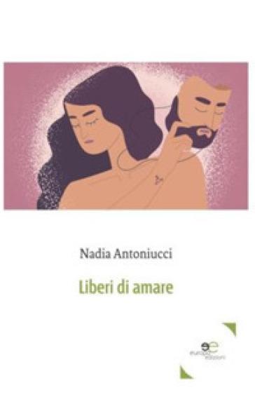 Liberi di amare - Nadia Antoniucci |