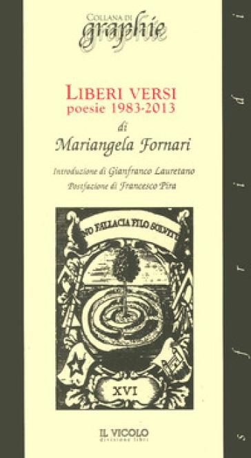 Liberi versi. Poesie 1983-2013 - Mariangela Fornari   Kritjur.org