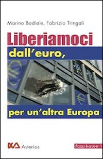 Liberiamoci dall'euro, per un'altra Europa - Fabrizio Tringali |