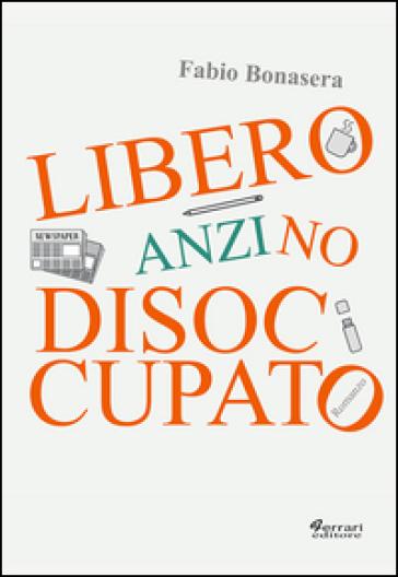 Libero, anzi no, disoccupato - Fabio Bonasera |